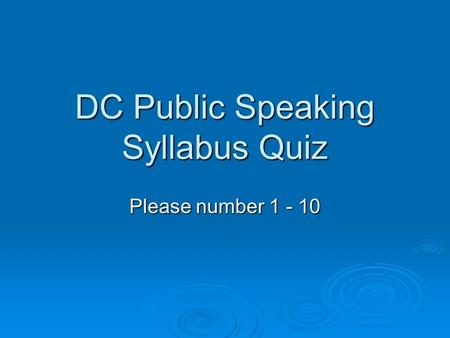 DC Public Speaking Syllabus Quiz Please number 1 - 10.
