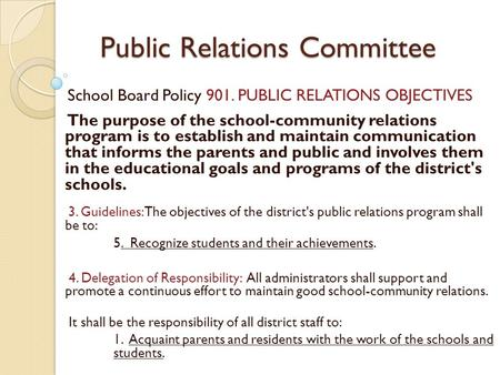 Public Relations Committee Public Relations Committee School Board Policy 901. PUBLIC RELATIONS OBJECTIVES The purpose of the school-community relations.