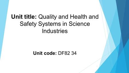 Unit title: Quality and Health and Safety Systems in Science Industries Unit code: DF82 34 1.