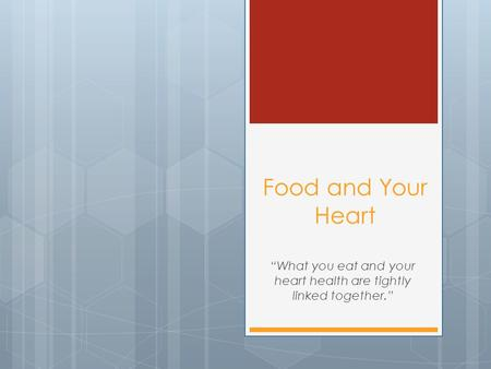 "Food and Your Heart ""What you eat and your heart health are tightly linked together."""