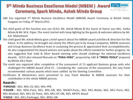 GBE has organized 5 th Minda Business Excellence Model (MBEM) Award Ceremony at Bristol Hotel, Gurgaon on Friday, 4 th March,2015. The chief guest of the.
