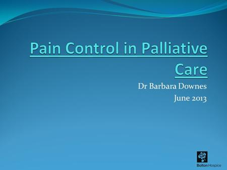 Dr Barbara Downes June 2013. Introduction Patient group An over view of managing pain Revision of the basics Case examples Drugs and conversions in the.