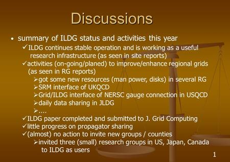 1 Discussions summary of ILDG status and activities this year ILDG continues stable operation and is working as a useful research infrastructure (as seen.