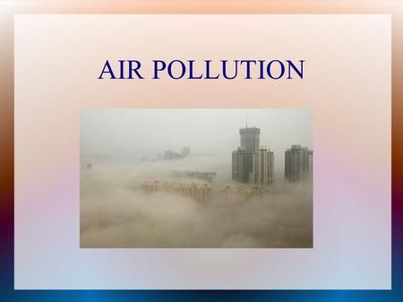 AIR POLLUTION. Pollutants VOCs=volatile organic compounds: chemicals used to manufacture and maintain building materials, interior furnishing, cleaning.