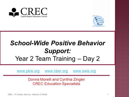 CREC 111 Charter Oak Ave., Hartford, CT 06106 1 www.pbis.orgwww.pbis.org www.cber.org www.swis.orgwww.cber.orgwww.swis.org Donna Morelli and Cynthia Zingler.