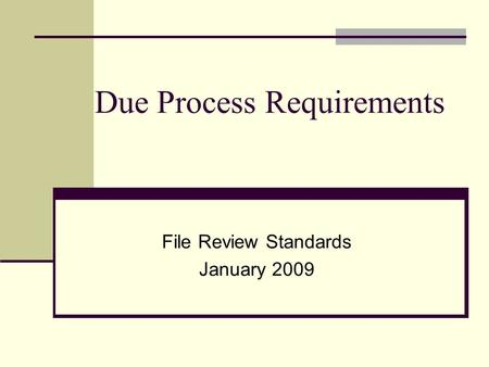 Due Process Requirements File Review Standards January 2009.