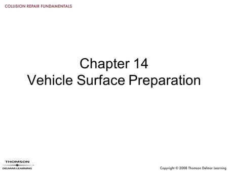 Chapter 14 Vehicle Surface Preparation. Objectives Prepare a vehicle for painting/refinishing Properly clean a vehicle using soap, water, air pressure,