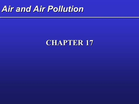 Air and Air Pollution CHAPTER 17. Key Concepts  Structure and composition of the atmosphere  Types and sources of outdoor air pollution  Types, formation,
