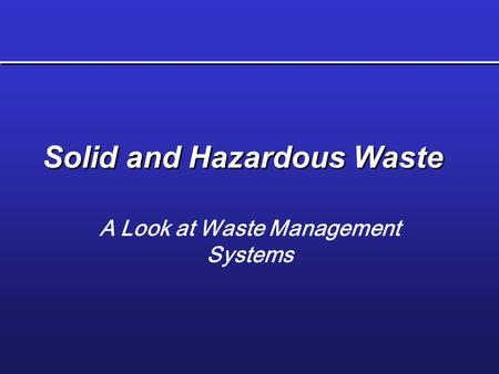 Solid and Hazardous Waste A Look at Waste Management Systems.