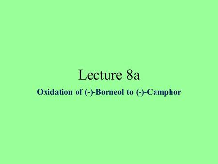 Oxidation of (-)-Borneol to (-)-Camphor