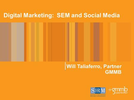 Digital Marketing: SEM and Social Media Will Taliaferro, Partner GMMB.