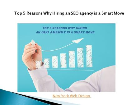 New York Web Design Top 5 Reasons Why Hiring an SEO agency is a Smart Move.