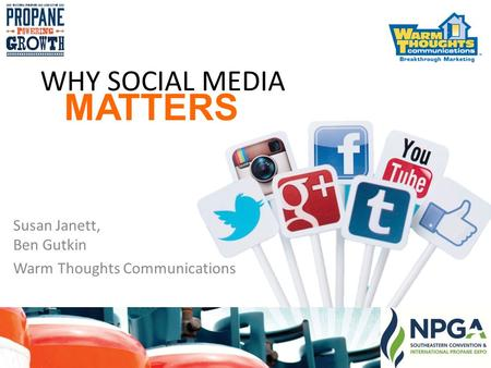 WHY SOCIAL MEDIA Susan Janett, Ben Gutkin Warm Thoughts Communications MATTERS.