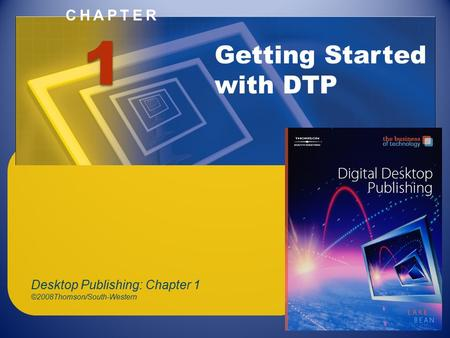 CHAPTER Getting Started with DTP Desktop Publishing: Chapter 1 ©2008Thomson/South-Western 1.