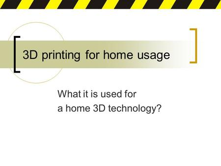 3D printing for home usage What it is used for a home 3D technology?