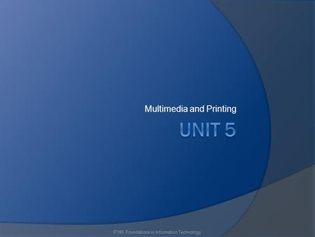 Multimedia and Printing IT190 Foundations in Information Technology.
