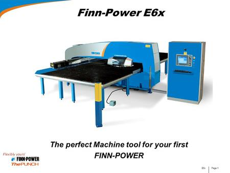 E6xPage 1 Finn-Power E6x The perfect Machine tool for your first FINN-POWER.