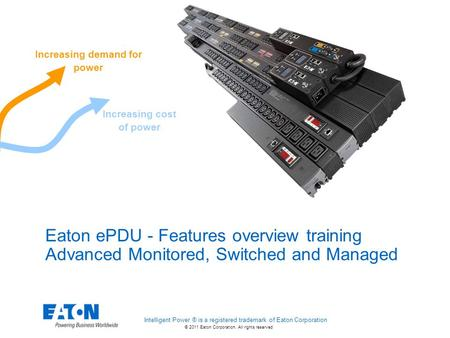 © 2011 Eaton Corporation. All rights reserved. Eaton ePDU - Features overview training Advanced Monitored, Switched and Managed Increasing cost of power.