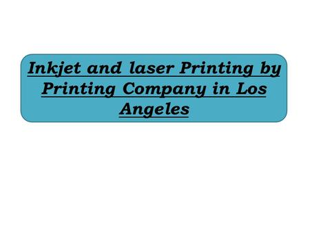 Inkjet and laser Printing by Printing Company in Los Angeles.