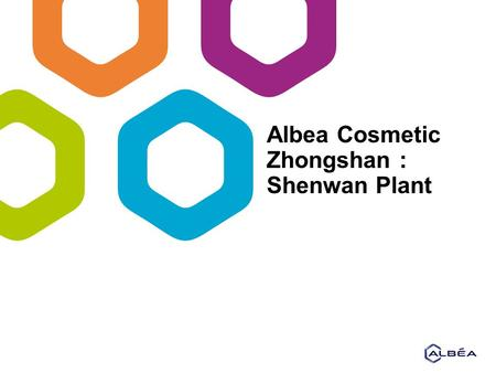 Albea Cosmetic Zhongshan : Shenwan Plant. 22 Text corporate version Established in 2000 with three plants in same location. Acquisition by Albea in April.
