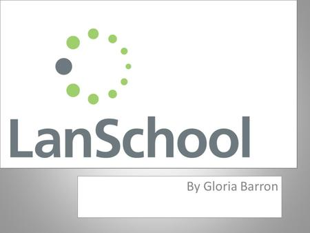 By Gloria Barron LanSchool is a software program designed to help teachers improve and control the learning environment in computer equipped classrooms.