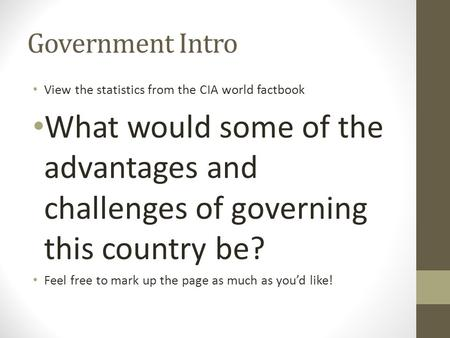 Government Intro View the statistics from the CIA world factbook What would some of the advantages and challenges of governing this country be? Feel free.