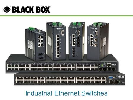 Industrial Ethernet Switches. Industrial Ethernet Target Markets/Applications Security/surveillance providers – Backhaul IP camera video, alarms Utilities.