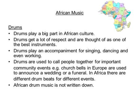 African Music Drums Drums play a big part in African culture. Drums get a lot of respect and are thought of as one of the best instruments. Drums play.