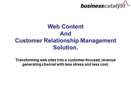 Web Content And Customer Relationship Management Solution. Transforming web sites into a customer-focused, revenue generating channel with less stress.