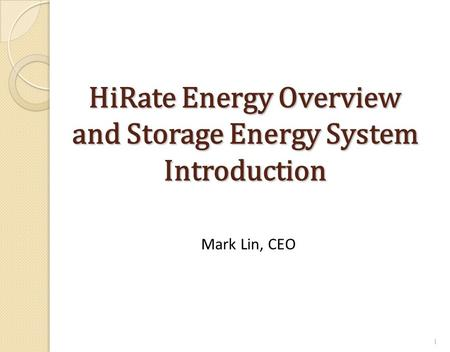 HiRate Energy Overview and Storage Energy System Introduction 1 Mark Lin, CEO.
