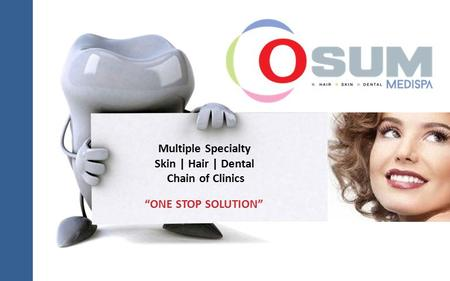 "Multiple Specialty Skin | Hair | Dental Chain of Clinics ""ONE STOP SOLUTION"""
