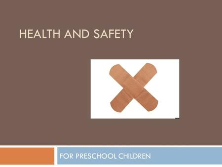 HEALTH AND SAFETY FOR PRESCHOOL CHILDREN. THE LEADING CAUSE OF DEATH AMONG PRESCHOOLERS …. ACCIDENTS.