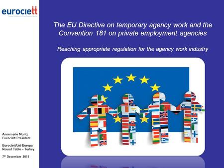 The EU Directive on temporary agency work and the Convention 181 on private employment agencies Reaching appropriate regulation for the agency work industry.