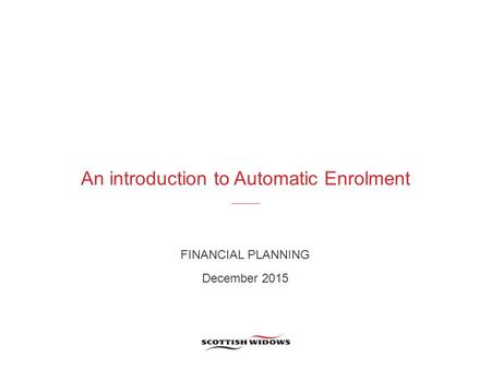 An introduction to Automatic Enrolment FINANCIAL PLANNING December 2015.