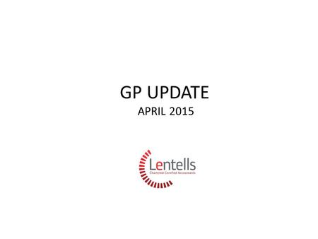 GP UPDATE APRIL 2015. Lentells Healthcare Directors Jane Jordan FCCA Andrew Spear FCCA Jo Fursman FCCA.