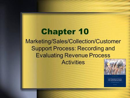 Chapter 10 Marketing/Sales/Collection/Customer Support Process: Recording and Evaluating Revenue Process Activities.