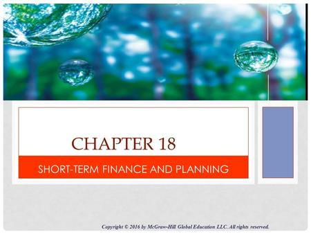CHAPTER 18 SHORT-TERM FINANCE AND PLANNING Copyright © 2016 by McGraw-Hill Global Education LLC. All rights reserved.