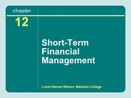 Lonni Steven Wilson, Medaille College chapter 12 Short-Term Financial Management.