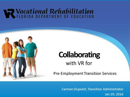 Carmen Dupoint, Transition Administrator Jan 29, 2016 Pre-Employment Transition Services Collaborating with VR for.