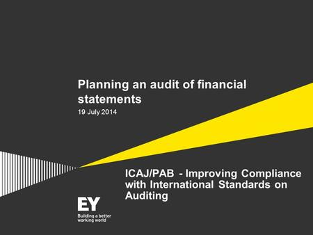 ICAJ/PAB - Improving Compliance with International Standards on Auditing Planning an audit of financial statements 19 July 2014.