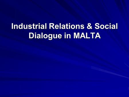 Industrial Relations & Social Dialogue in MALTA. Where on earth is Malta?!?