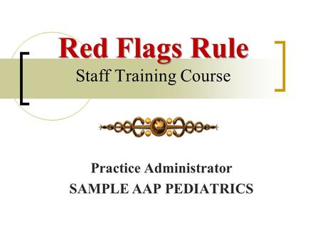Red Flags Rule Red Flags Rule Staff Training Course Practice Administrator SAMPLE AAP PEDIATRICS.