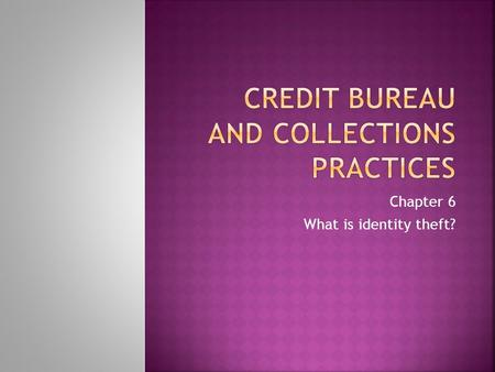 Chapter 6 What is identity theft?.  What are the three Credit Bureaus which you can obtain your FICO SCORE?  Is a high FICO score a measure of winning.