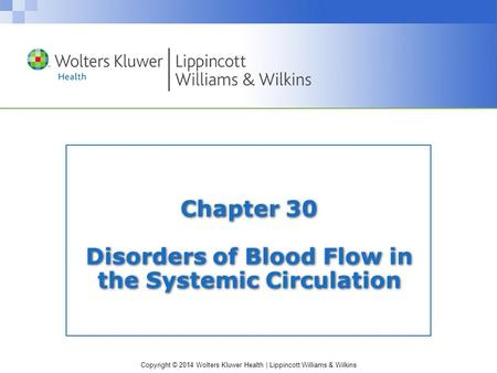 Copyright © 2014 Wolters Kluwer Health | Lippincott Williams & Wilkins Chapter 30 Disorders of Blood Flow in the Systemic Circulation.