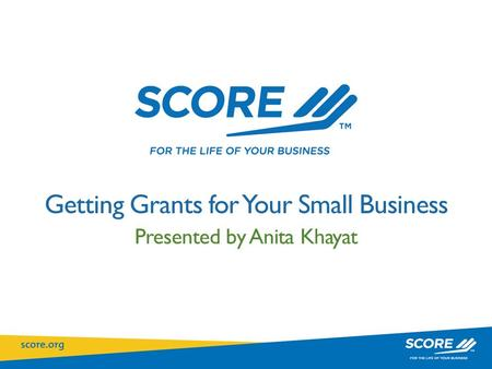 Click to edit Master title style Getting Grants for Your Small Business Presented by Anita Khayat.