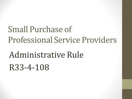 Small Purchase of Professional Service Providers Administrative Rule R33-4-108.