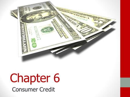Chapter 6 Consumer Credit What is Consumer Credit? Section 6.1.