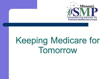 Keeping Medicare for Tomorrow. Funded by Department of Health and Human Services Administration for Community Living/Administration on Aging SMP's.