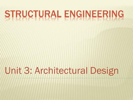 Unit 3: Architectural Design.  Architects can use a CAD program as a tool to help them develop different types of structures.