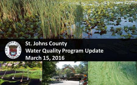 St. Johns County Water Quality Program Update March 15, 2016 1.